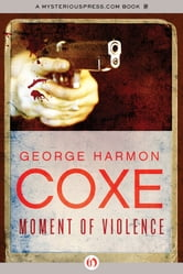 Moment of Violence ebook by George Harmon Coxe