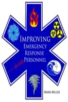 Improving Emergency and Disaster Personnel: ebook by Mark Miller