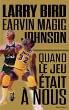 Larry Bird - Magic Johnson - Quand le jeu était à nous ebook by Jackie MacMullan