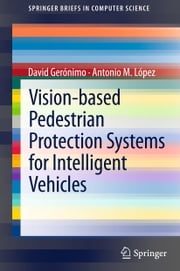 Vision-based Pedestrian Protection Systems for Intelligent Vehicles ebook by David Geronimo,Antonio M. Lopez