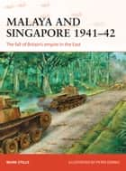Malaya and Singapore 1941–42 - The fall of Britain's empire in the East ebook by Mark Stille, Peter Dennis