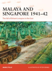 Malaya and Singapore 1941–42 - The fall of Britain's empire in the East ebook by Mark Stille,Peter Dennis