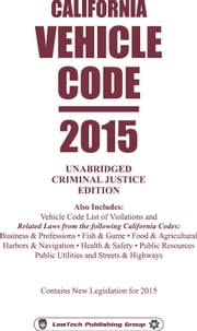 2015 California Vehicle Code Unabridged ebook by LawTech Publishing Group