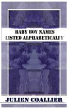 Baby Boy Names - Listed Alphabetically ebook by Julien Coallier