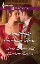 Candlelight Christmas Kisses - An Anthology ebook by Anne Herries, Elizabeth Beacon