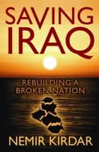 Saving Iraq ebook by Nemir Kirdar