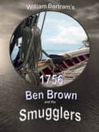 1756 Ben Brown and the Smugglers ebook by William Bertram