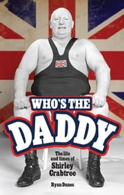 Who's The Daddy - The life and times of Shirley Crabtree ebook by Ryan Danes