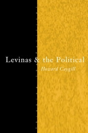 Levinas and the Political ebook by Howard Caygill