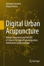 Digital Urban Acupuncture - Human Ecosystems and the Life of Cities in the Age of Communication, Information and Knowledge ebook by Salvatore Iaconesi,Oriana Persico