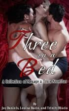 Three in a Bed - A Collection of Menage a Trois Novellas ebook by Joy Daniels, Trinity Blacio, Louisa Bacio