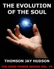 The Evolution Of The Soul ebook by Thomas Jay Hudson