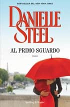 Al primo sguardo eBook by Danielle Steel
