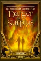 The Postutopian Adventures of Darger and Surplus ebook by Michael Swanwick