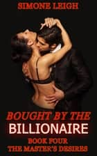 The Master's Desires - Bought by The Billionaire ebook by Simone Leigh