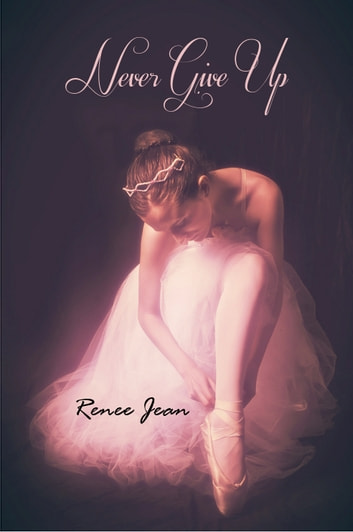 Never Give Up ebook by Renee Jean