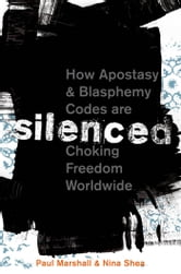 Silenced - How Apostasy and Blasphemy Codes are Choking Freedom Worldwide ebook by Paul Marshall,Nina Shea