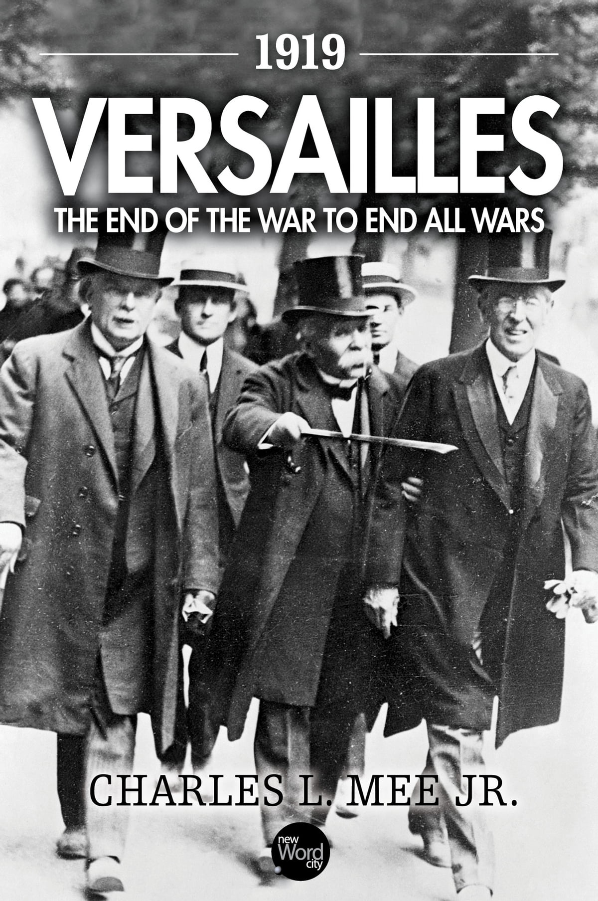 1919 Versailles: The End of the War to End All Wars eBook by Charles L. Mee  Jr. - 9781612307565 | Rakuten Kobo