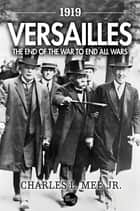 1919 Versailles: The End of the War to End All Wars ebook by