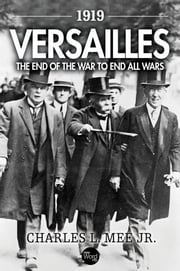 1919 Versailles: The End of the War to End All Wars ebook by Charles L. Mee Jr.