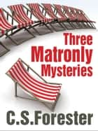 Three Matronly Mysteries ebook by C. S. Forester