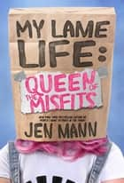 My Lame Life: Queen of the Misfits - My Lame Life, #1 ebooks by Jen Mann