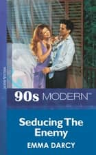 Seducing The Enemy (Mills & Boon Vintage 90s Modern) ebook by Emma Darcy