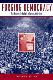 Forging Democracy - The History of the Left in Europe, 1850-2000 ebook by Geoff Eley