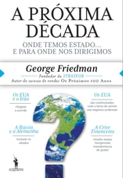 A Próxima Década ebook by GEORGE FRIEDMAN