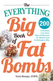 The Everything Big Book of Fat Bombs - 200 Irresistible Low-carb, High-fat Recipes for Weight Loss the Ketogenic Way ebook by Vivica Menegaz