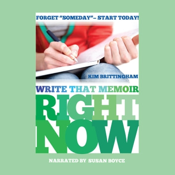 Write That Memoir Right Now audiobook by Kim Brittingham
