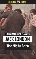 The Night Born eBook by Jack London