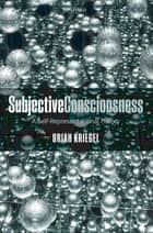 Subjective Consciousness ebook by Uriah Kriegel