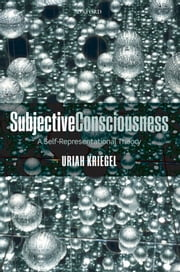 Subjective Consciousness : A Self-Representational Theory ebook by Uriah Kriegel