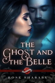 The Ghost and the Belle, A Saint's Grove novel ebook by Rose Shababy