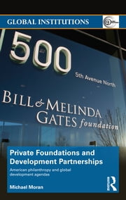 Private Foundations and Development Partnerships - American Philanthropy and Global Development Agendas ebook by Michael Moran