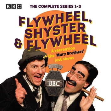 Flywheel, Shyster and Flywheel: The Complete Series 1-3 - A recreation of the Marx Brothers' lost shows audiobook by Nat Perrin,Arthur Sheekman,Mark Brisenden
