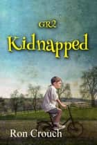 GR2 - Kidnapped ebook by Ron Crouch