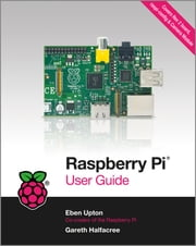 Raspberry Pi User Guide ebook by Gareth Halfacree, Eben Upton