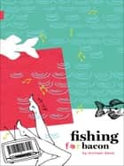 Fishing for Bacon ebook by Michael Davie