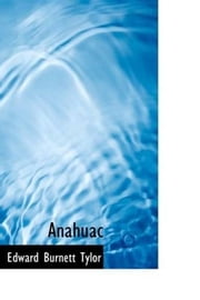 Anahuac ebook by Edward Burnett Tylor