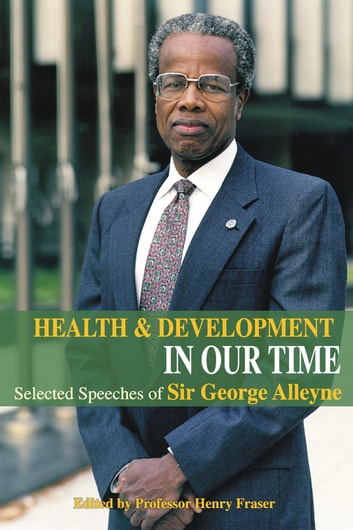 Health and Development in Our Time: Selected Speeches of Sir George Alleyne ebook by Henry Fraser (Editor)