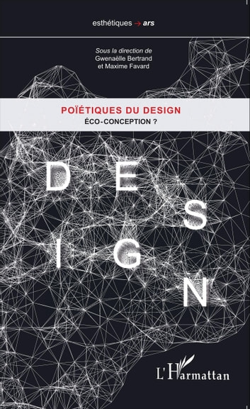 Poïétiques du design - Éco-conception ? ebook by Gwenaëlle Bertrand,Maxime Favard