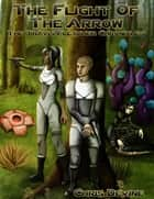 The Flight of the Arrow - The Travis Fletcher Chronicles ebook by Chris Devine
