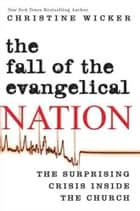 The Fall of the Evangelical Nation ebook by Christine Wicker