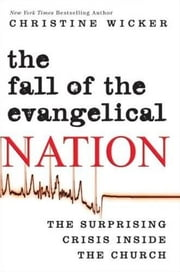 The Fall of the Evangelical Nation - The Surprising Crisis Inside the Church ebook by Christine Wicker