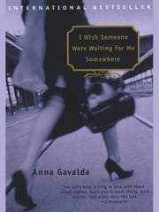 I Wish Someone Were Waiting for Me Somewhere ebook by Anna Gavalda