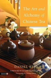 The Art and Alchemy of Chinese Tea ebook by Reid, Daniel