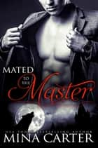 Mated to the Master ebook by Mina Carter