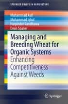 Managing and Breeding Wheat for Organic Systems ebook by Muhammad Asif,Muhammad Iqbal,Harpinder Randhawa,Dean Spaner